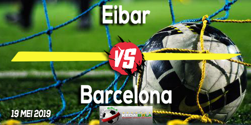 Prediksi Eibar vs Barcelona 19 Mei 2019