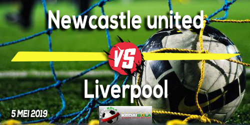 Prediksi Newcastle united vs Liverpool 5 Mei 2019