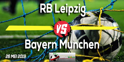 Prediksi RB Leipzig vs Bayern Munchen 26 Mei 2019