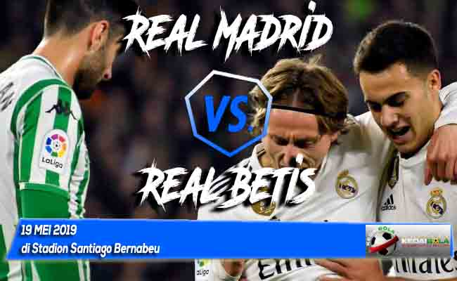 Prediksi Real Madrid vs Real Betis 19 Mei 2019