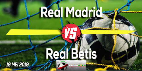 Prediksi Real Madrid vs Real Betis 19 Mei 2019
