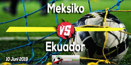 Prediksi Meksiko vs Ekuador 10 Juni 2019