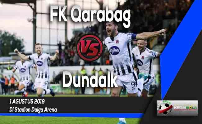 Prediksi FK Qarabag vs Dundalk 1 Agustus 2019