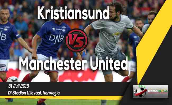 Prediksi Kristiansund vs Manchester United 31 Juli 2019