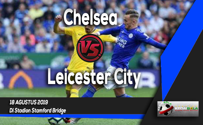 Prediksi Skor Bola Chelsea vs Leicester City 18 Agustus 2019