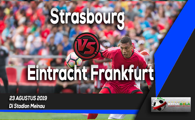 Prediksi Skor Bola Strasbourg vs Eintracht Frankfurt 23 Agustus 2019