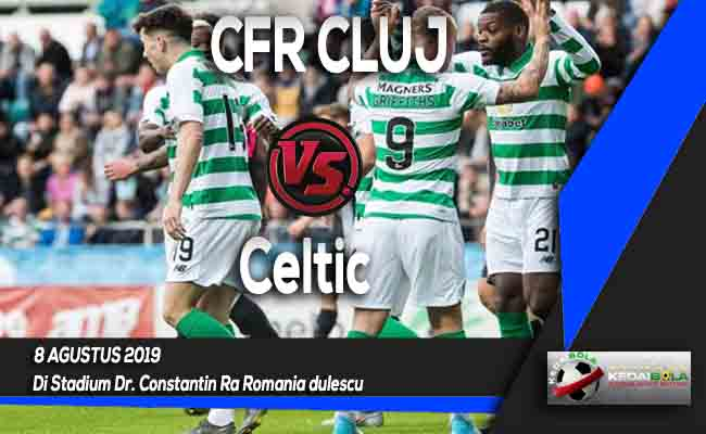 Prediksi CFR CLUJ vs Celtic 8 Agustus 2019