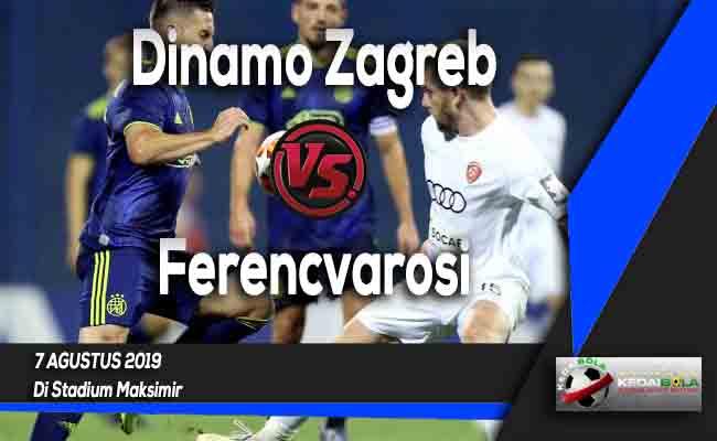 Prediksi Dinamo Zagreb vs Ferencvarosi 7 Agustus 2019