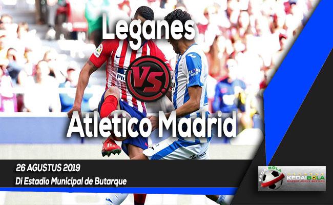 Prediksi Skor Bola Leganes vs Atletico Madrid 26 Agustus 2019