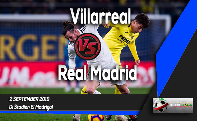 Prediksi Skor Bola Villarreal vs Real Madrid 2 September 2019