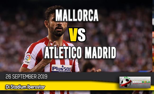 Prediksi Bola Mallorca vs Atletico Madrid 26 September 2019