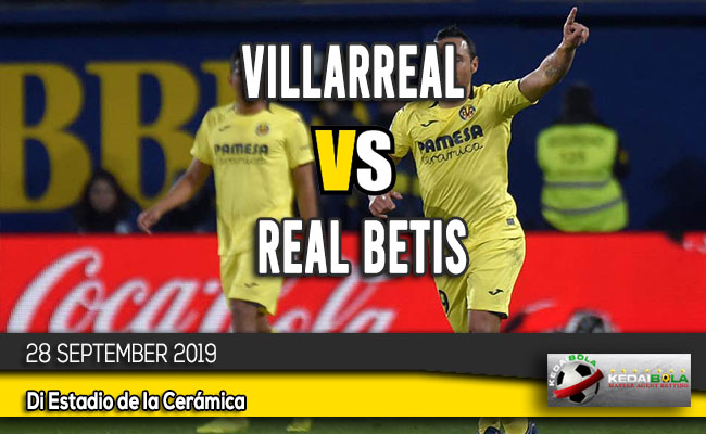 Prediksi Skor Bola Villarreal vs Real Betis 28 September 2019