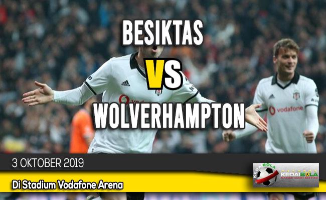 Prediksi Skor Bola Besiktas vs Wolverhampton 3 Oktober 2019