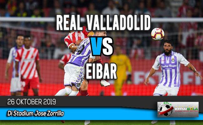 Prediksi Skor Bola Real Valladolid vs Eibar 26 Oktober 2019