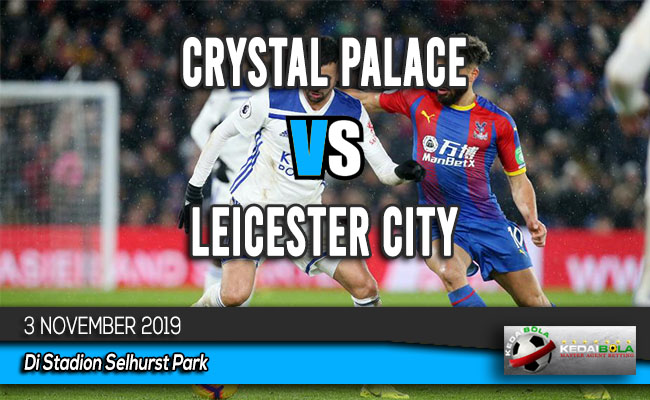 Prediksi Skor Bola Crystal Palace vs Leicester City 3 November 2019