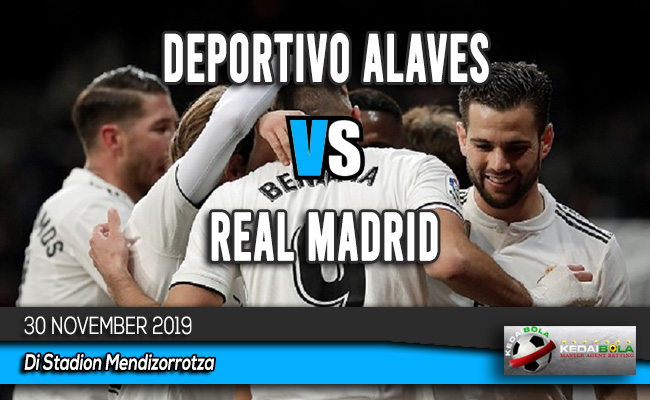 Prediksi Skor Bola Deportivo Alaves vs Real Madrid 30 November 2019