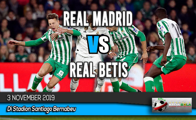 Prediksi Skor Bola Real Madrid vs Real Betis 3 November 2019