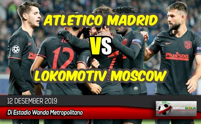 Prediksi Skor Bola Atletico Madrid vs Lokomotiv Moscow 12 Desember 2019