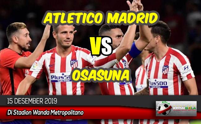 Prediksi Skor Bola Atletico Madrid vs Osasuna 15 Desember 2019