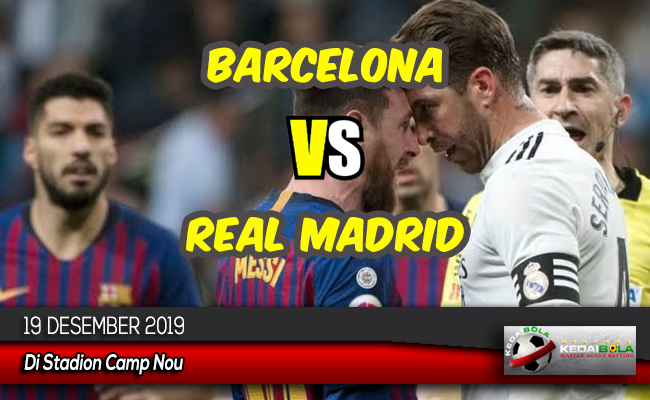Prediksi Skor Bola Barcelona vs Real Madrid 19 Desember 2019