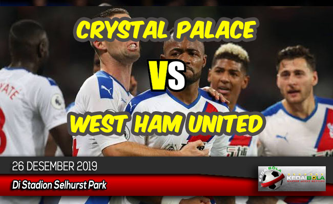 Prediksi Skor Bola Crystal Palace vs West Ham United 26 Desember 2019