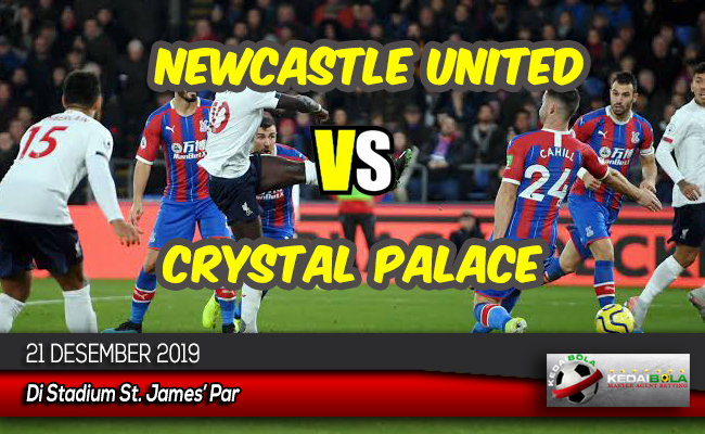 Prediksi Skor Bola Newcastle United vs Crystal Palace 21 Desember 2019