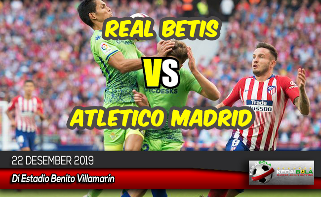 Prediksi Skor Bola Real Betis vs Atletico Madrid 22 Desember 2019