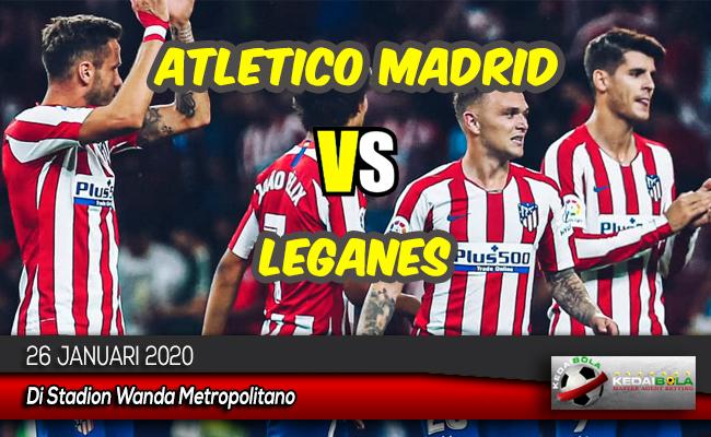 Prediksi Skor Bola Atletico Madrid vs Leganes 26 Januari 2020