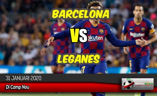 Prediksi Skor Bola Barcelona vs Leganes 31 Januari 2020