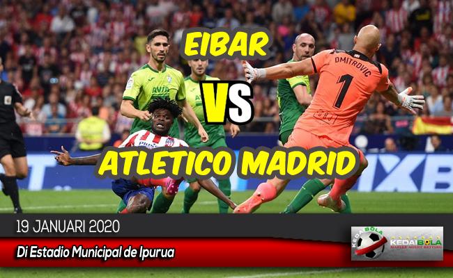 Prediksi Skor Bola Eibar vs Atletico Madrid 19 Januari 2020