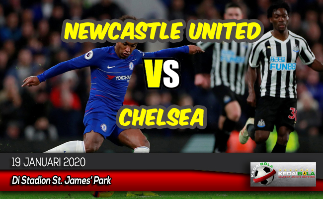 Prediksi Skor Bola Newcastle United vs Chelsea 19 Januari 2020