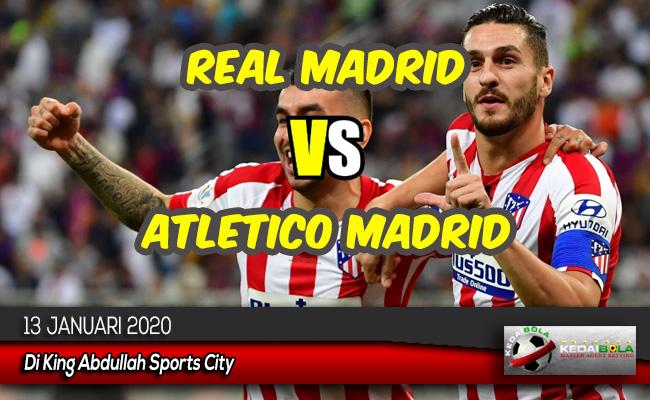 Prediksi Skor Bola Real Madrid vs Atletico Madrid 13 Januari 2020