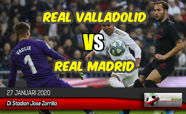 Prediksi Skor Bola Real Valladolid vs Real Madrid 27 Januari 2020