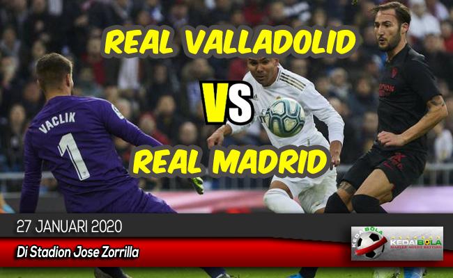 Prediksi Skor Bola Real Valladolid vs Real Madrid 27 Januari 2020