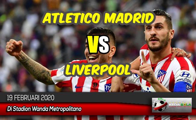 Prediksi Skor Bola Atletico Madrid vs Liverpool 19 Februari 2020