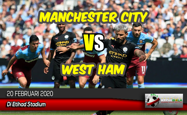 Prediksi Skor Bola Manchester City vs West Ham 20 Februari 2020