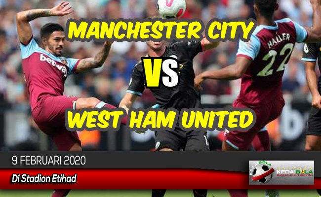 Prediksi Skor Bola Manchester City vs West Ham United 9 Februari 2020