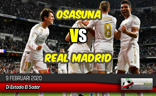 Prediksi Skor Bola Osasuna vs Real Madrid 9 Februari 2020