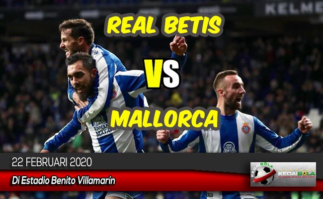 Prediksi Skor Bola Real Betis vs Mallorca 22 Februari 2020
