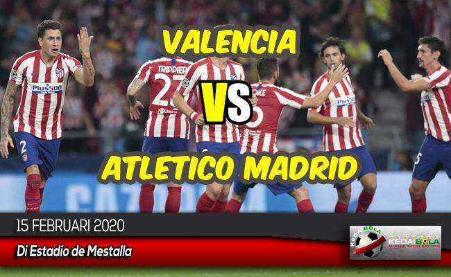 Prediksi Skor Bola Valencia vs Atletico Madrid 15 Februari 2020